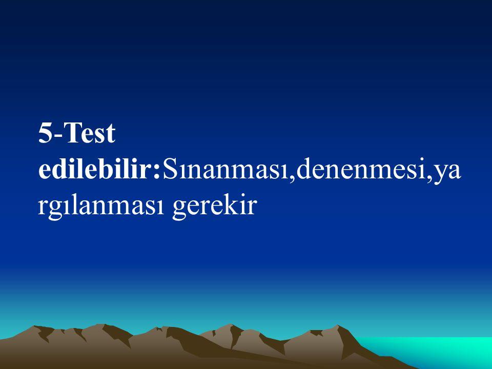 5-Test edilebilir:Sınanması,denenmesi,yargılanması gerekir