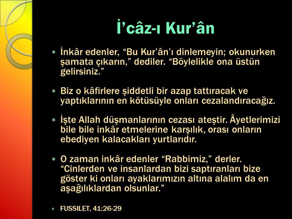 İ'câz-ı Kur'ân İnkâr edenler, Bu Kur'ân'ı dinlemeyin; okunurken şamata çıkarın, dediler. Böylelikle ona üstün gelirsiniz.