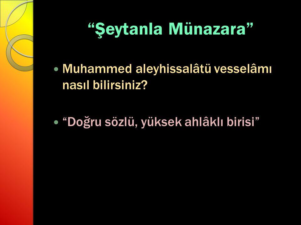 Şeytanla Münazara Muhammed aleyhissalâtü vesselâmı nasıl bilirsiniz