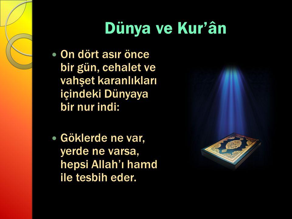 Dünya ve Kur'ân On dört asır önce bir gün, cehalet ve vahşet karanlıkları içindeki Dünyaya bir nur indi: