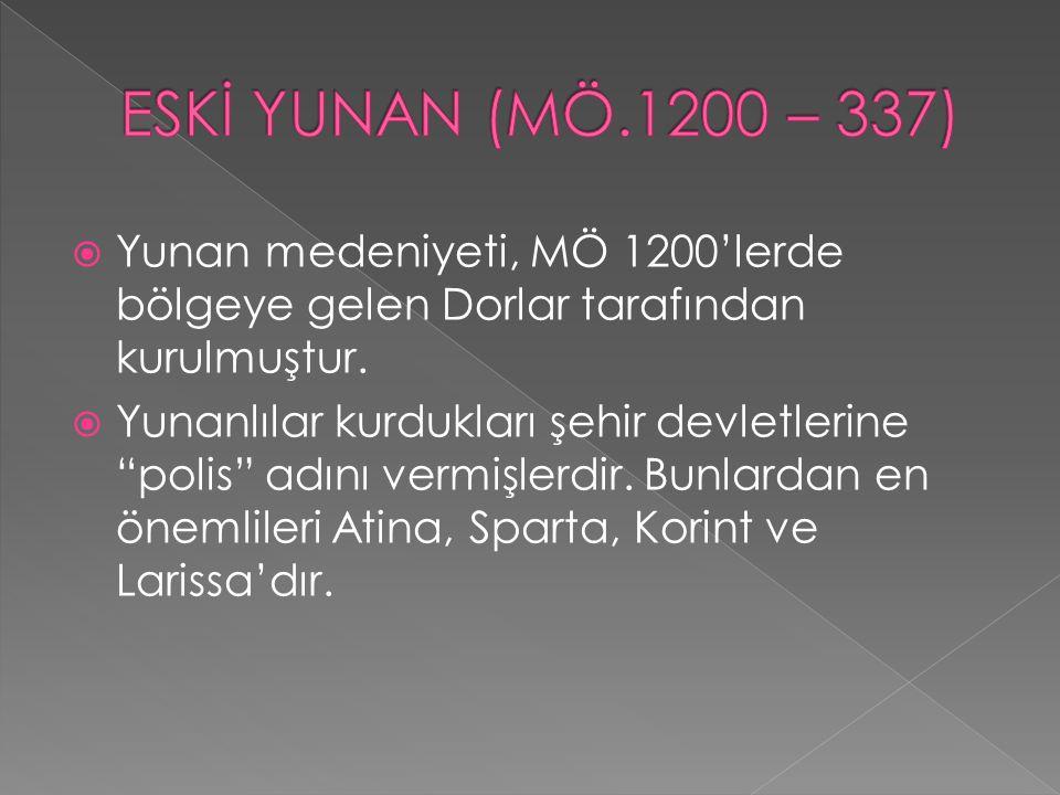 ESKİ YUNAN (MÖ.1200 – 337) Yunan medeniyeti, MÖ 1200'lerde bölgeye gelen Dorlar tarafından kurulmuştur.