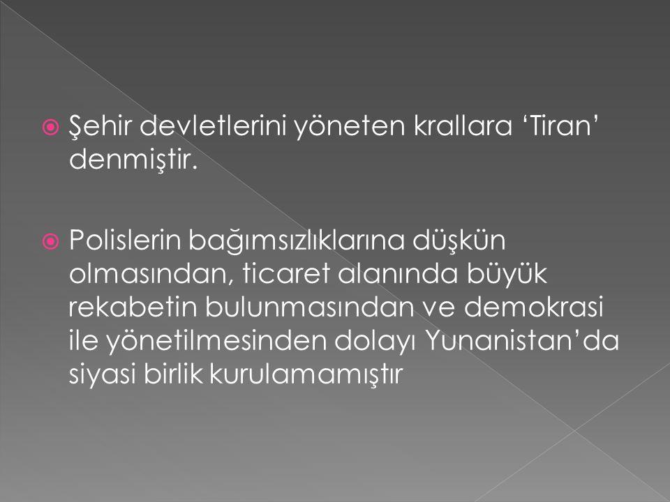 Şehir devletlerini yöneten krallara 'Tiran' denmiştir.