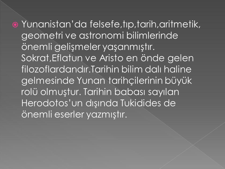 Yunanistan'da felsefe,tıp,tarih,aritmetik, geometri ve astronomi bilimlerinde önemli gelişmeler yaşanmıştır.