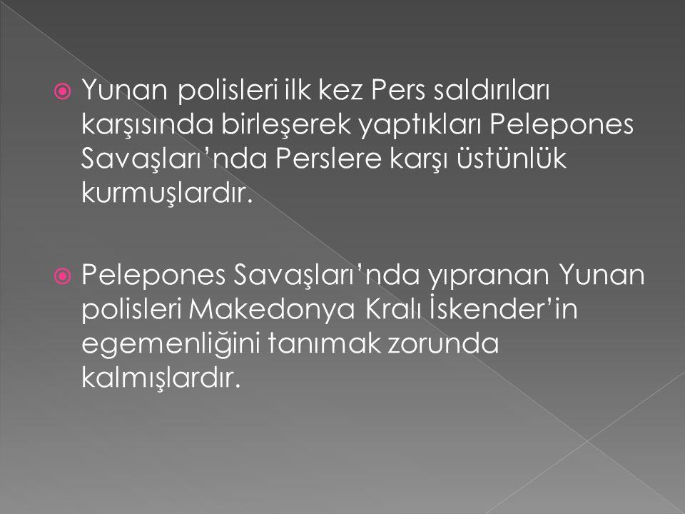 Yunan polisleri ilk kez Pers saldırıları karşısında birleşerek yaptıkları Pelepones Savaşları'nda Perslere karşı üstünlük kurmuşlardır.