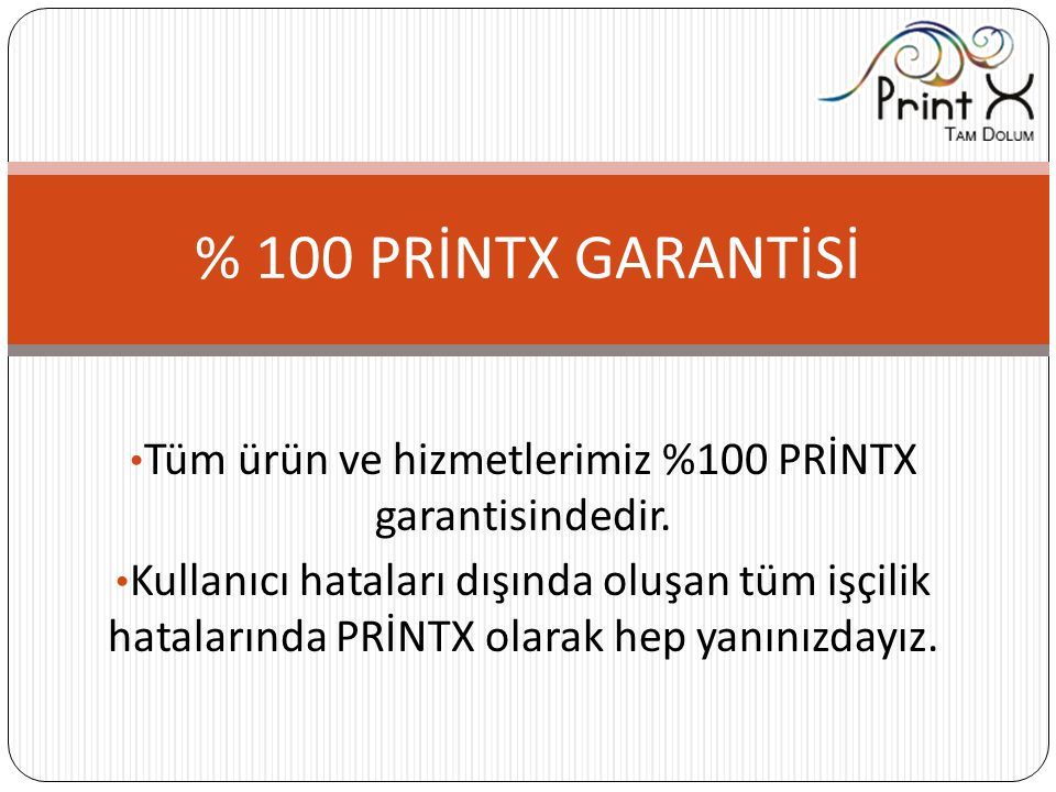 Tüm ürün ve hizmetlerimiz %100 PRİNTX garantisindedir.