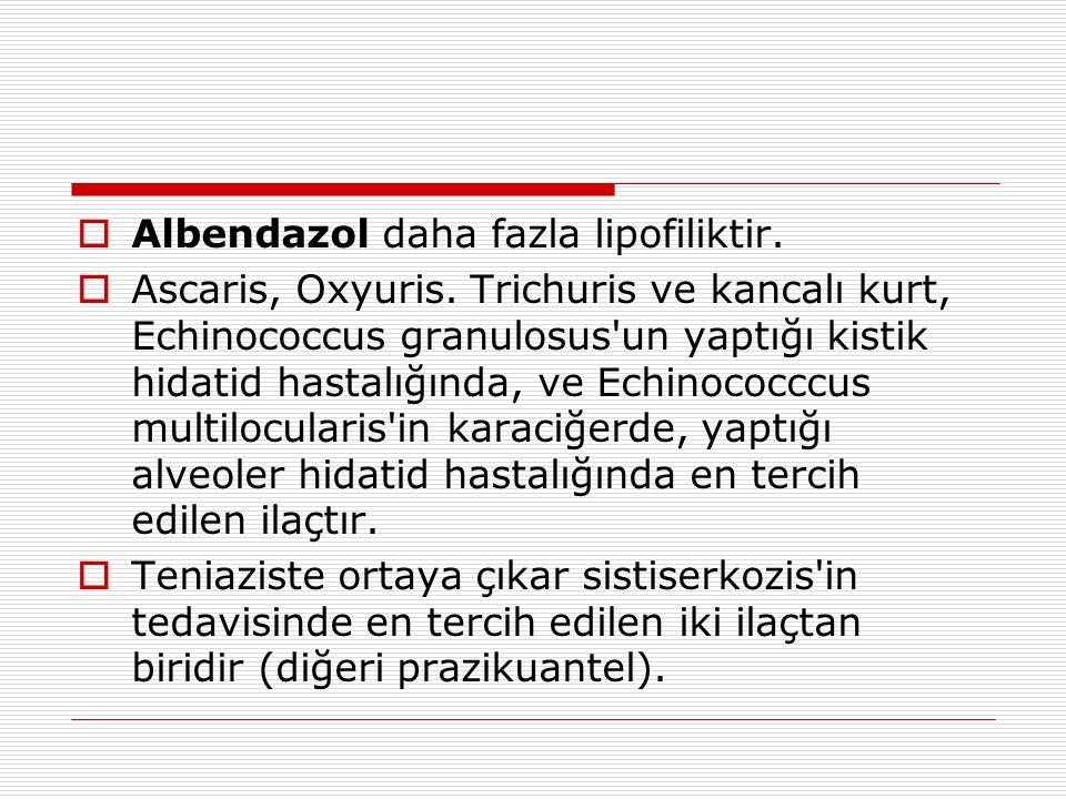 Albendazol daha fazla lipofiliktir.