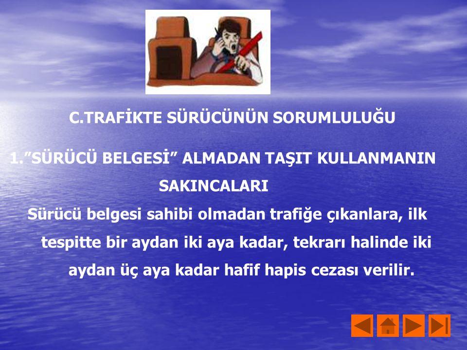 C.TRAFİKTE SÜRÜCÜNÜN SORUMLULUĞU