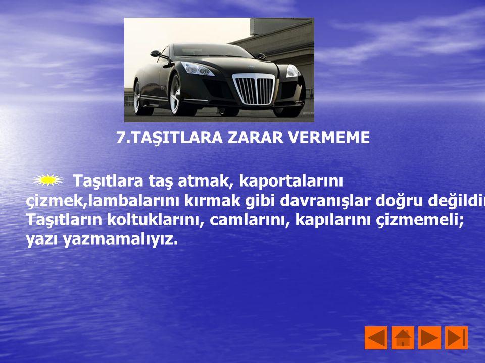 7.TAŞITLARA ZARAR VERMEME