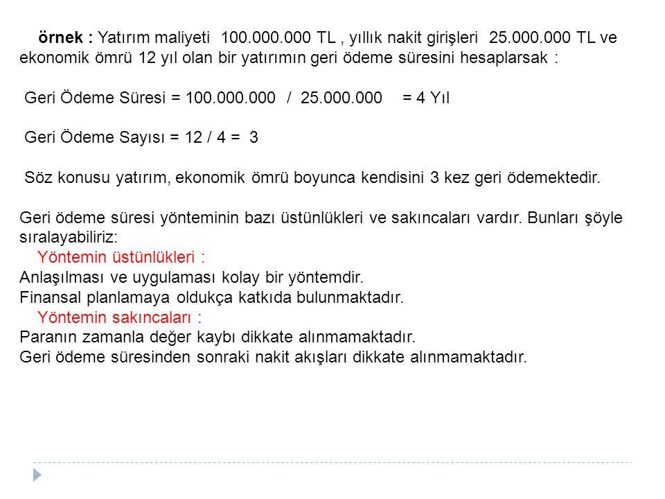 örnek : Yatırım maliyeti 100. 000. 000 TL , yıllık nakit girişleri 25