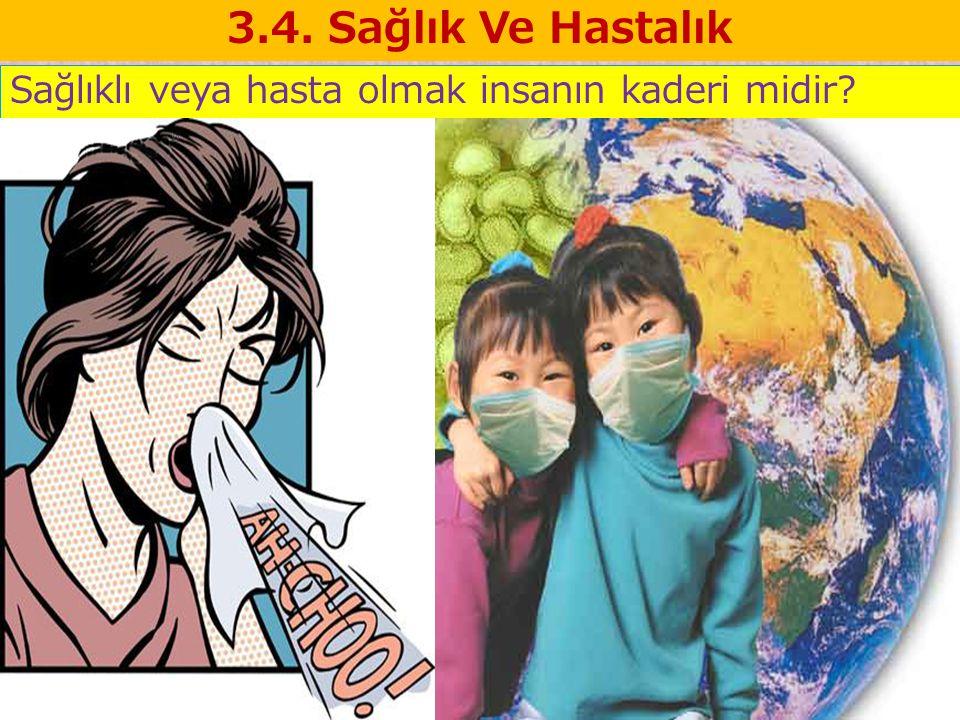 3.4. Sağlık Ve Hastalık Sağlıklı veya hasta olmak insanın kaderi midir