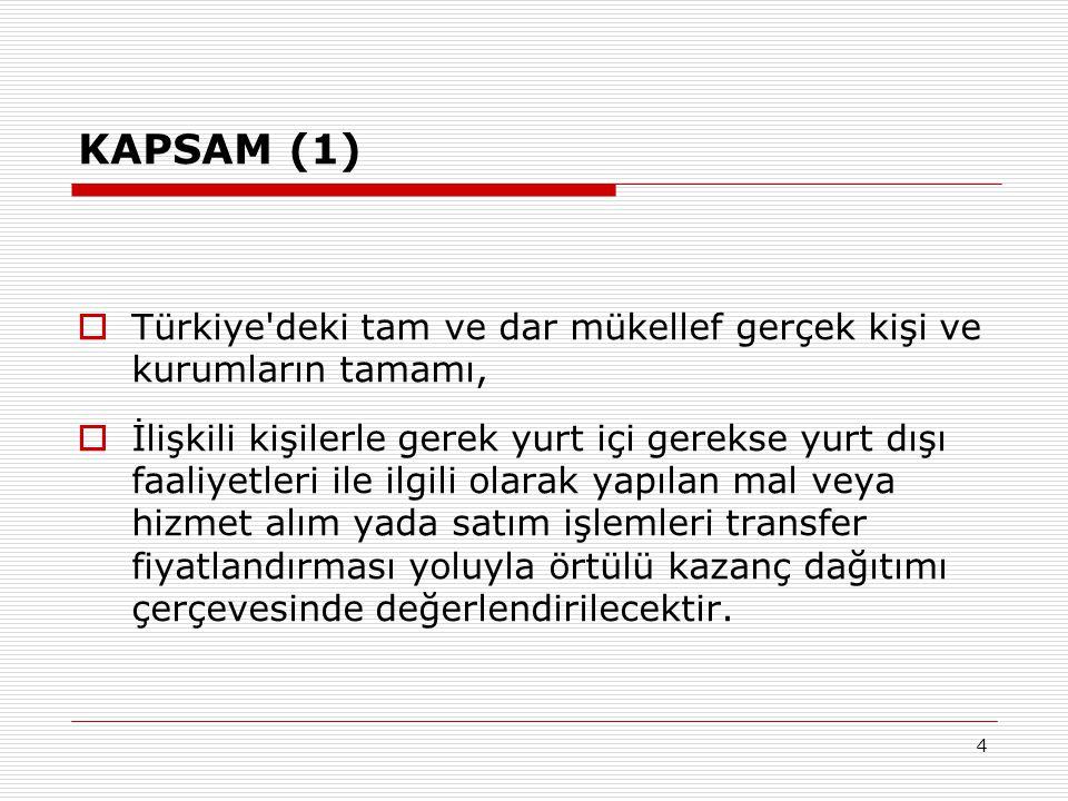 KAPSAM (1) Türkiye deki tam ve dar mükellef gerçek kişi ve kurumların tamamı,