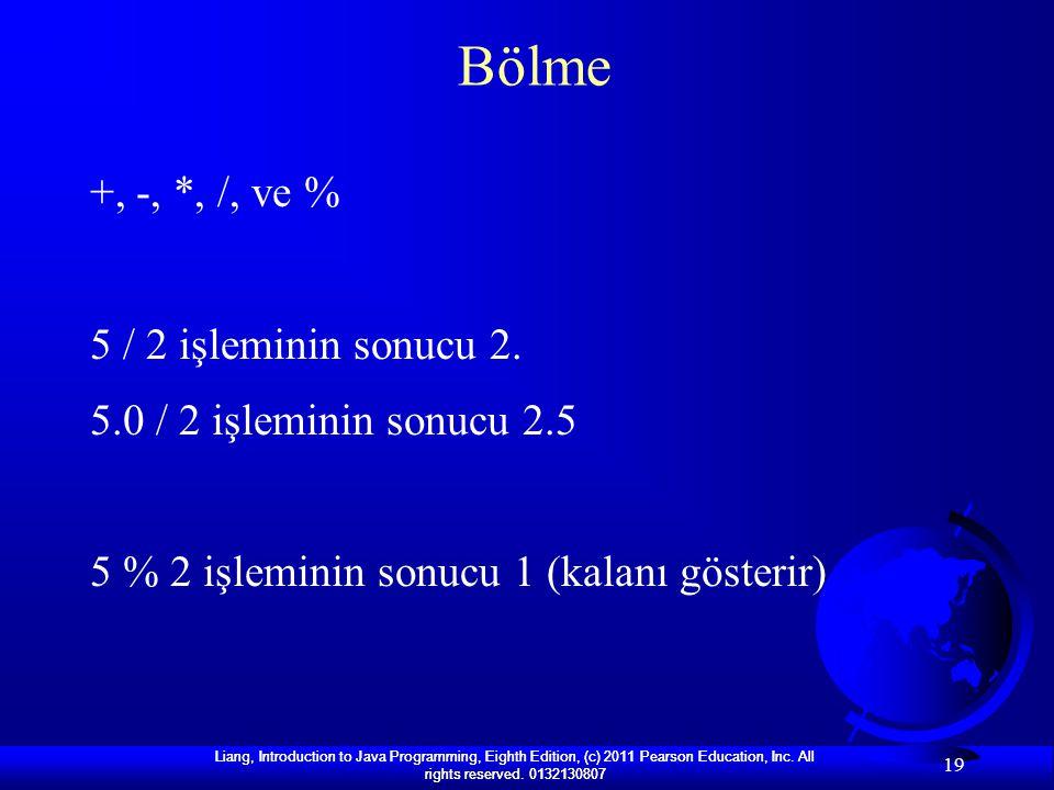 Bölme +, -, *, /, ve % 5 / 2 işleminin sonucu 2.