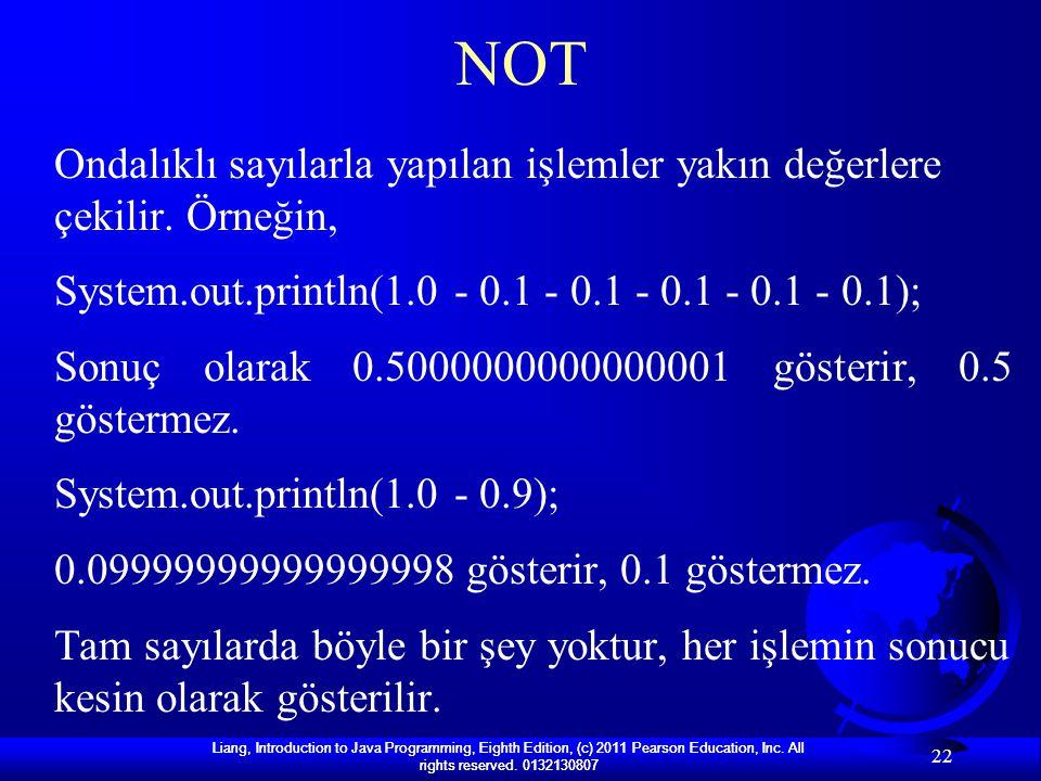 NOT Ondalıklı sayılarla yapılan işlemler yakın değerlere çekilir. Örneğin, System.out.println(1.0 - 0.1 - 0.1 - 0.1 - 0.1 - 0.1);