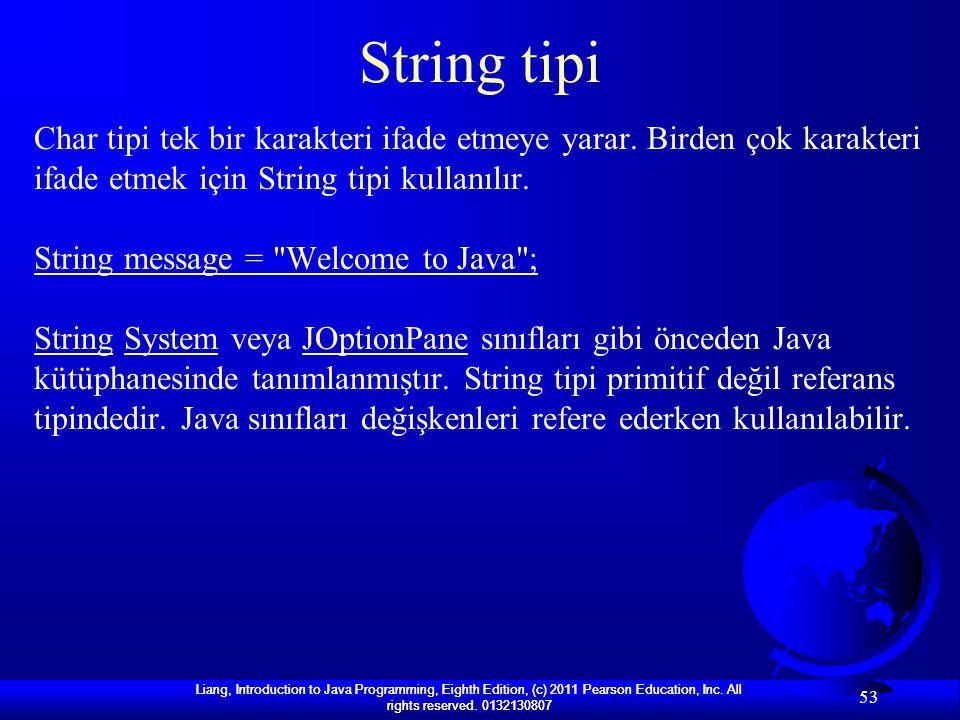 String tipi Char tipi tek bir karakteri ifade etmeye yarar. Birden çok karakteri ifade etmek için String tipi kullanılır.