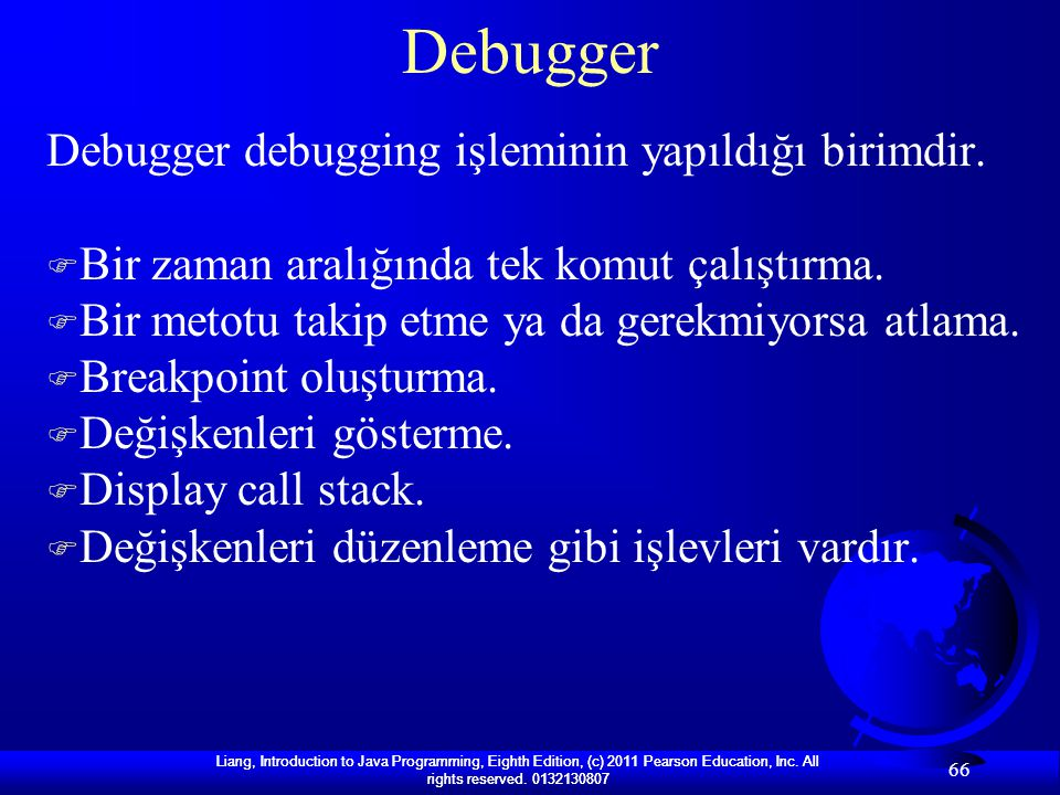 Debugger Debugger debugging işleminin yapıldığı birimdir.