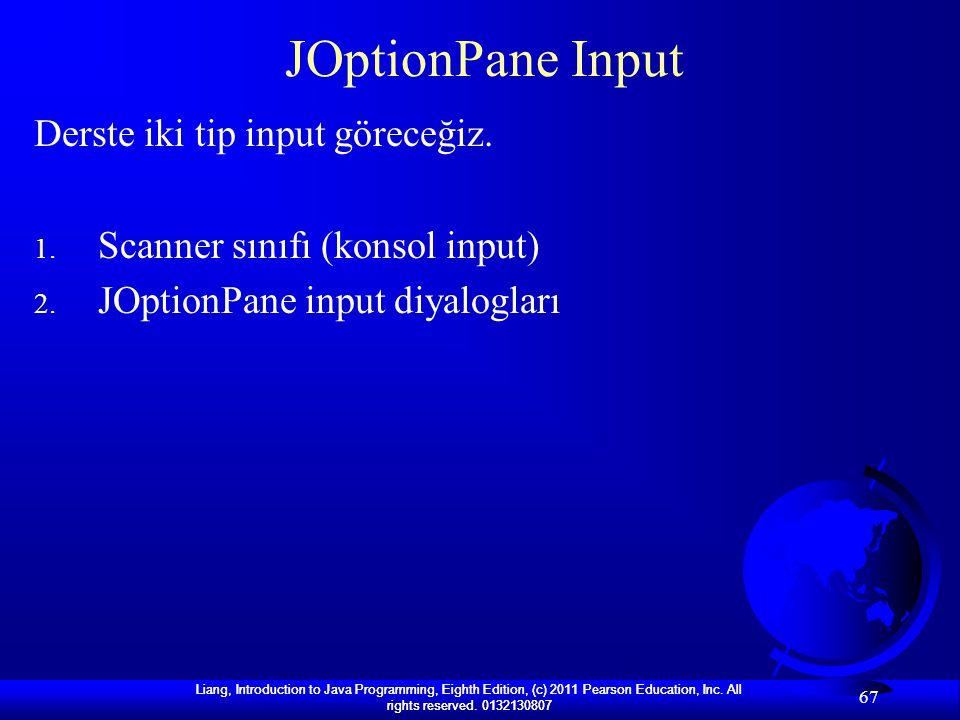 JOptionPane Input Derste iki tip input göreceğiz.