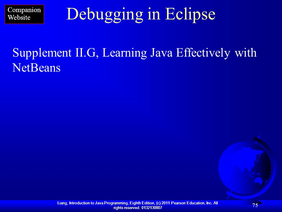 Companion Website Debugging in Eclipse Supplement II.G, Learning Java Effectively with NetBeans