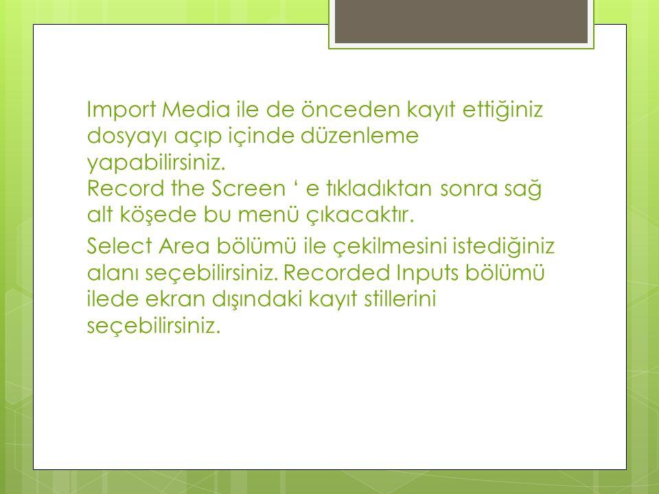 Import Media ile de önceden kayıt ettiğiniz dosyayı açıp içinde düzenleme yapabilirsiniz.