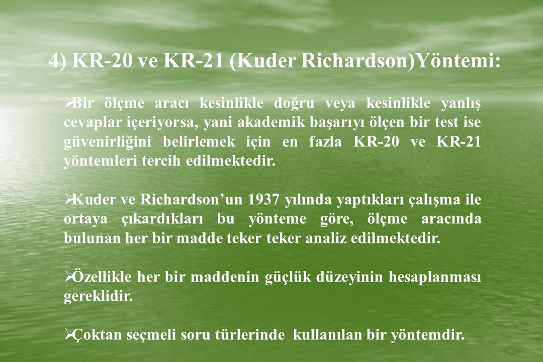 4) KR-20 ve KR-21 (Kuder Richardson)Yöntemi: