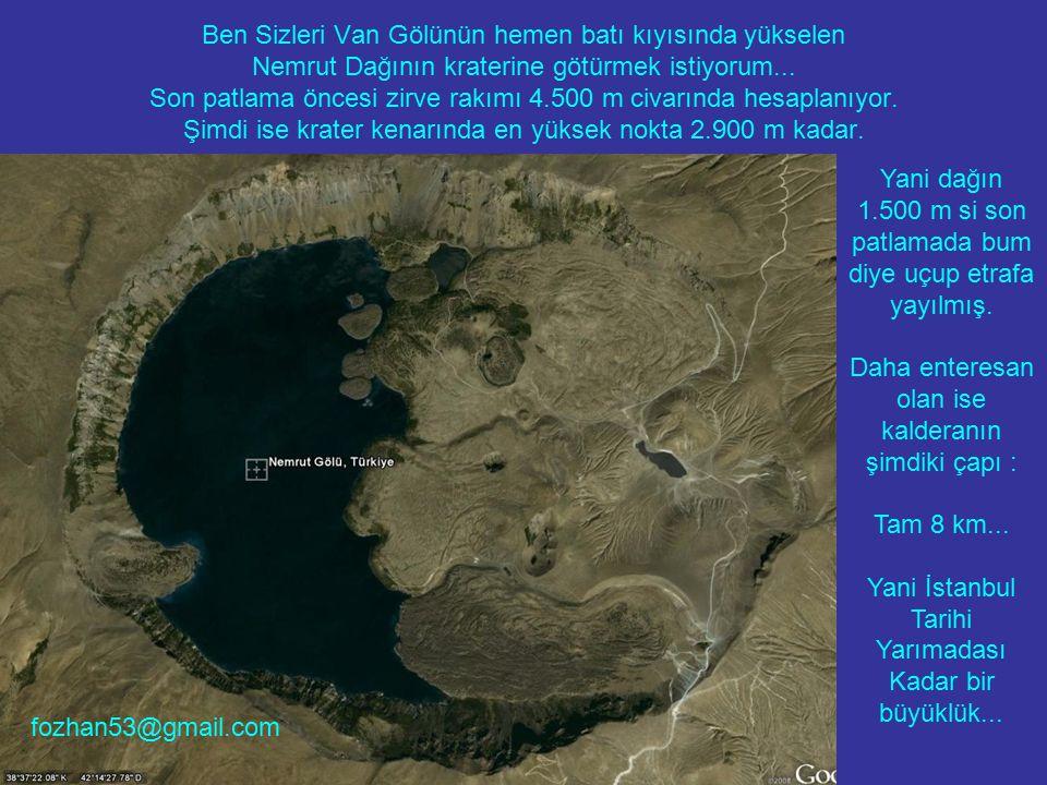 Ben Sizleri Van Gölünün hemen batı kıyısında yükselen Nemrut Dağının kraterine götürmek istiyorum... Son patlama öncesi zirve rakımı 4.500 m civarında hesaplanıyor. Şimdi ise krater kenarında en yüksek nokta 2.900 m kadar.