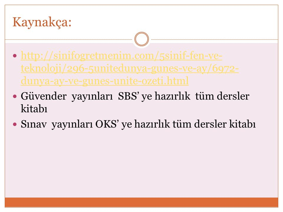 Kaynakça: http://sinifogretmenim.com/5sinif-fen-ve-teknoloji/296-5unitedunya-gunes-ve-ay/6972-dunya-ay-ve-gunes-unite-ozeti.html.