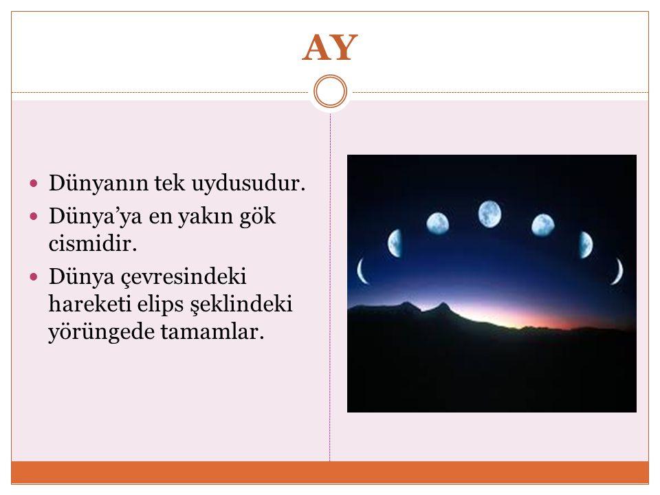 AY Dünyanın tek uydusudur. Dünya'ya en yakın gök cismidir.