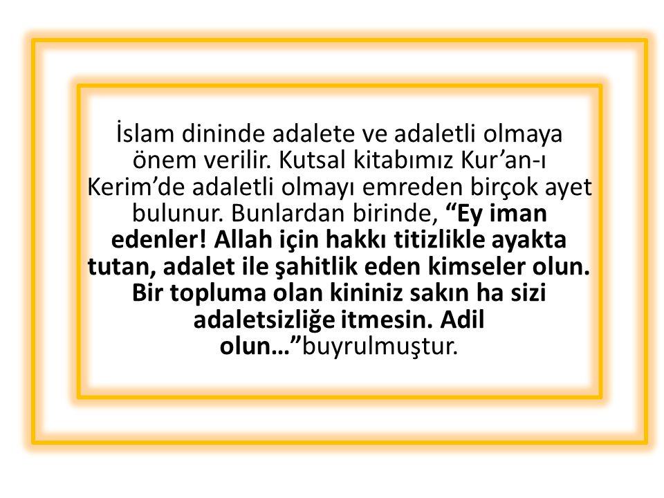 İslam dininde adalete ve adaletli olmaya önem verilir