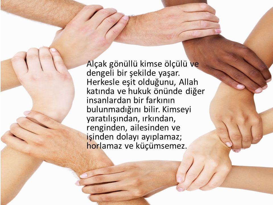 Alçak gönüllü kimse ölçülü ve dengeli bir şekilde yaşar