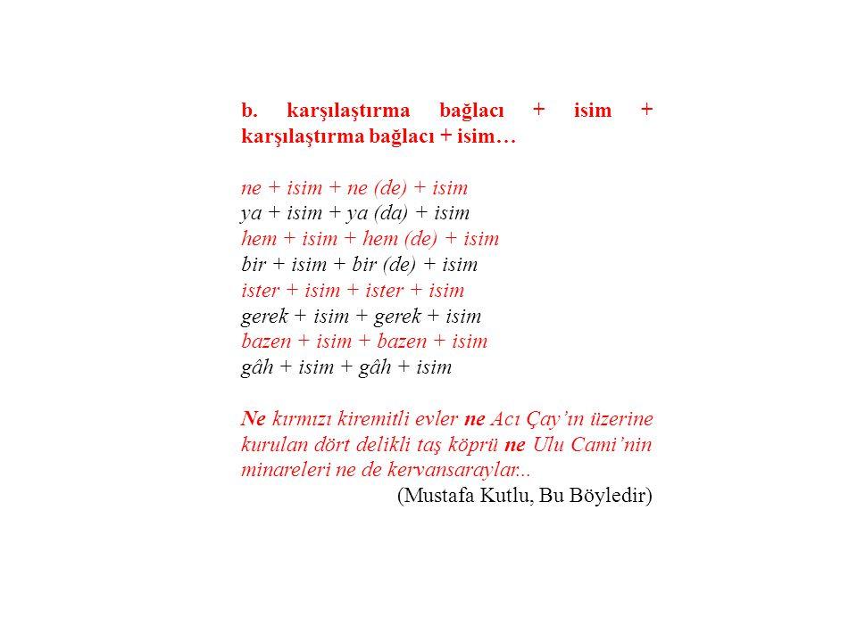 b. karşılaştırma bağlacı + isim + karşılaştırma bağlacı + isim…