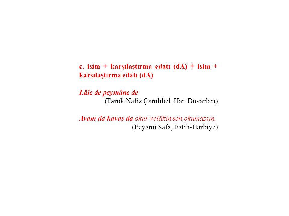 c. isim + karşılaştırma edatı (dA) + isim + karşılaştırma edatı (dA)