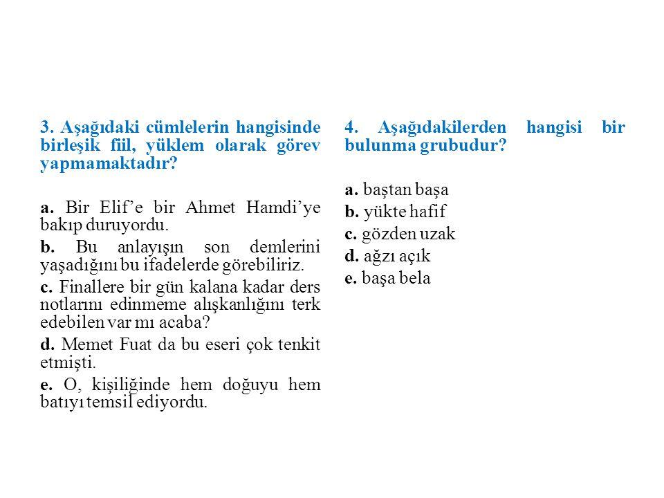 3. Aşağıdaki cümlelerin hangisinde birleşik fiil, yüklem olarak görev yapmamaktadır