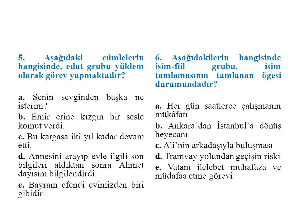 5. Aşağıdaki cümlelerin hangisinde, edat grubu yüklem olarak görev yapmaktadır