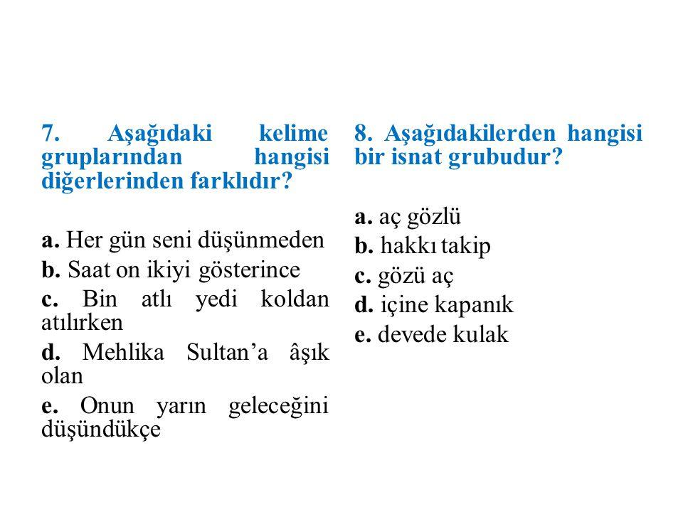 7. Aşağıdaki kelime gruplarından hangisi diğerlerinden farklıdır