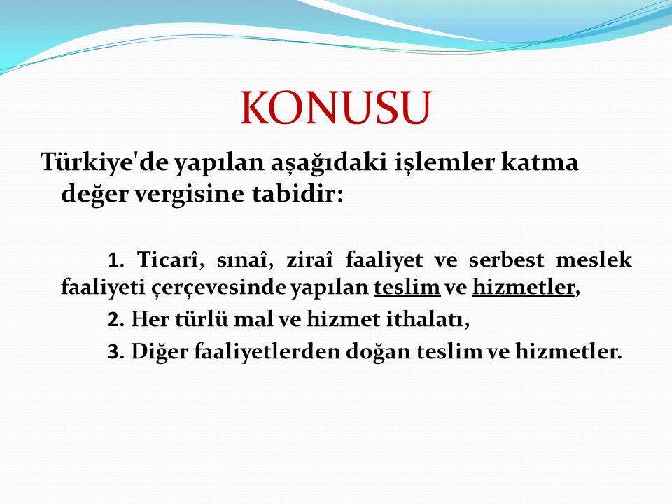 KONUSU Türkiye de yapılan aşağıdaki işlemler katma değer vergisine tabidir: