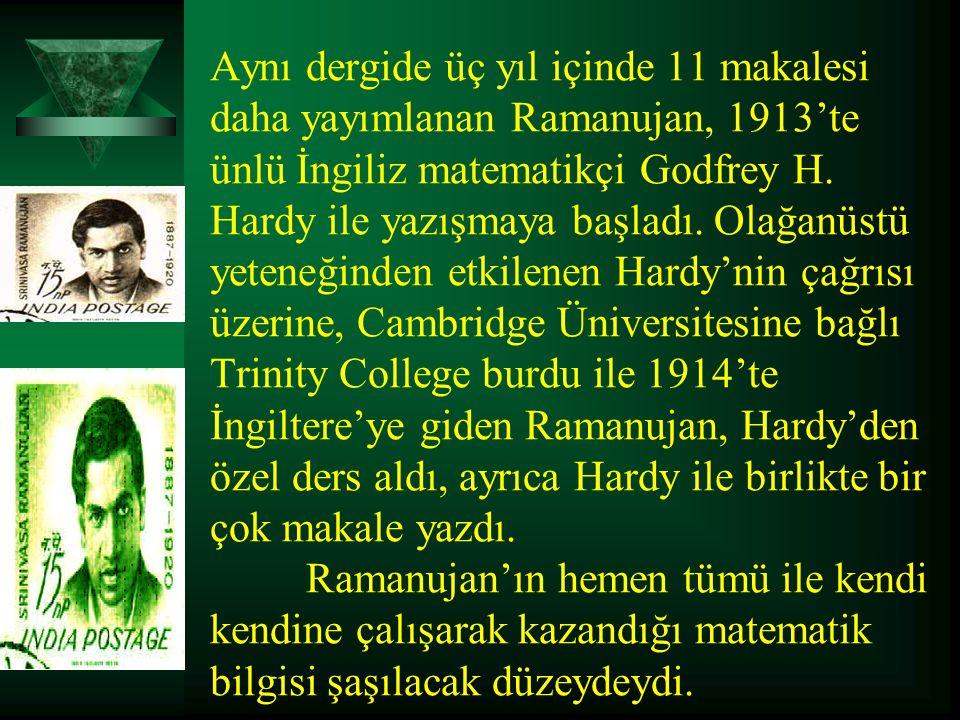 Aynı dergide üç yıl içinde 11 makalesi daha yayımlanan Ramanujan, 1913'te ünlü İngiliz matematikçi Godfrey H.