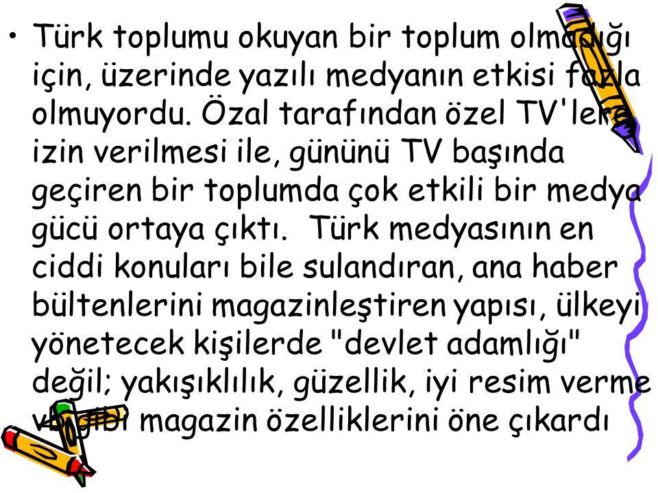 Türk toplumu okuyan bir toplum olmadığı için, üzerinde yazılı medyanın etkisi fazla olmuyordu.