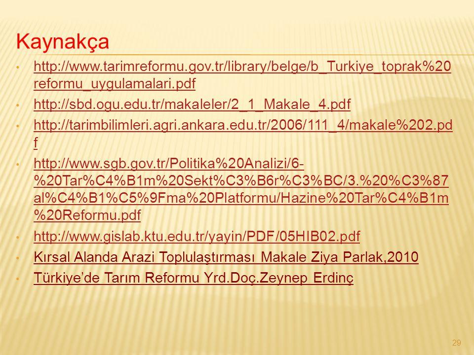 Kaynakça http://www.tarimreformu.gov.tr/library/belge/b_Turkiye_toprak%20reformu_uygulamalari.pdf. http://sbd.ogu.edu.tr/makaleler/2_1_Makale_4.pdf.