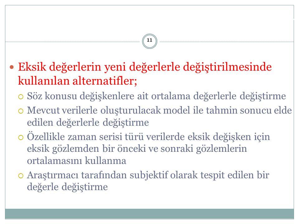 Doç. Dr. Alper AYTEKİN 11. Eksik değerlerin yeni değerlerle değiştirilmesinde kullanılan alternatifler;