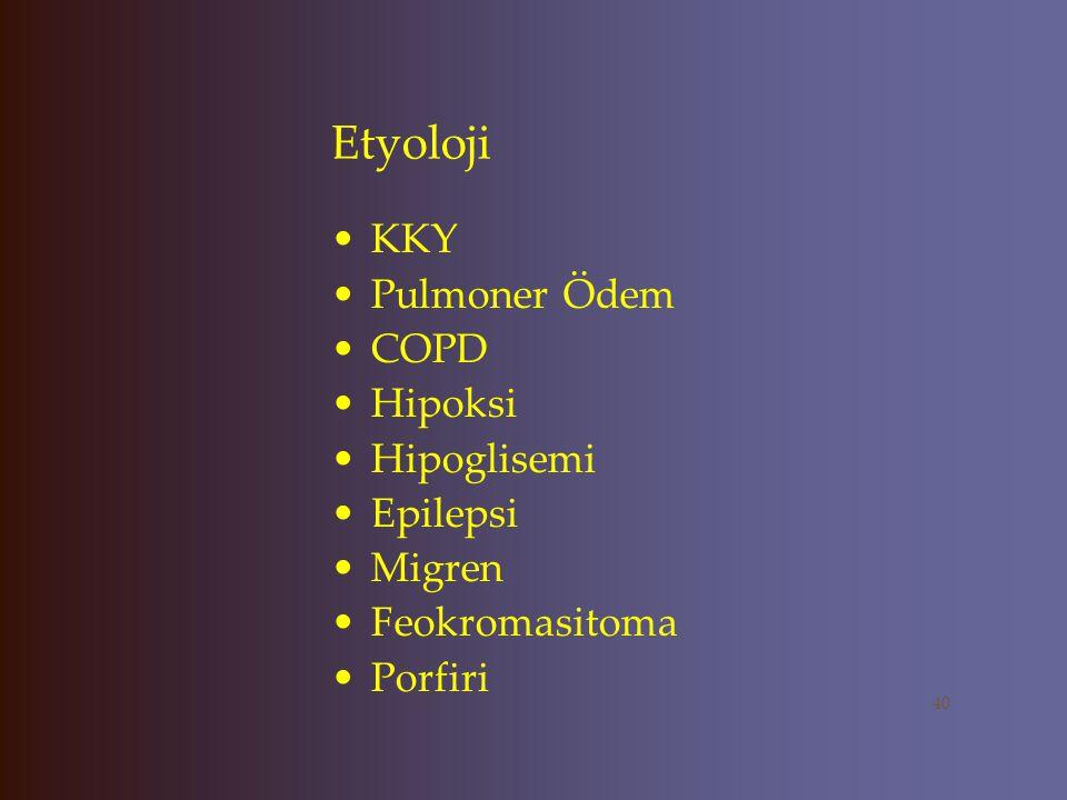 Etyoloji KKY Pulmoner Ödem COPD Hipoksi Hipoglisemi Epilepsi Migren