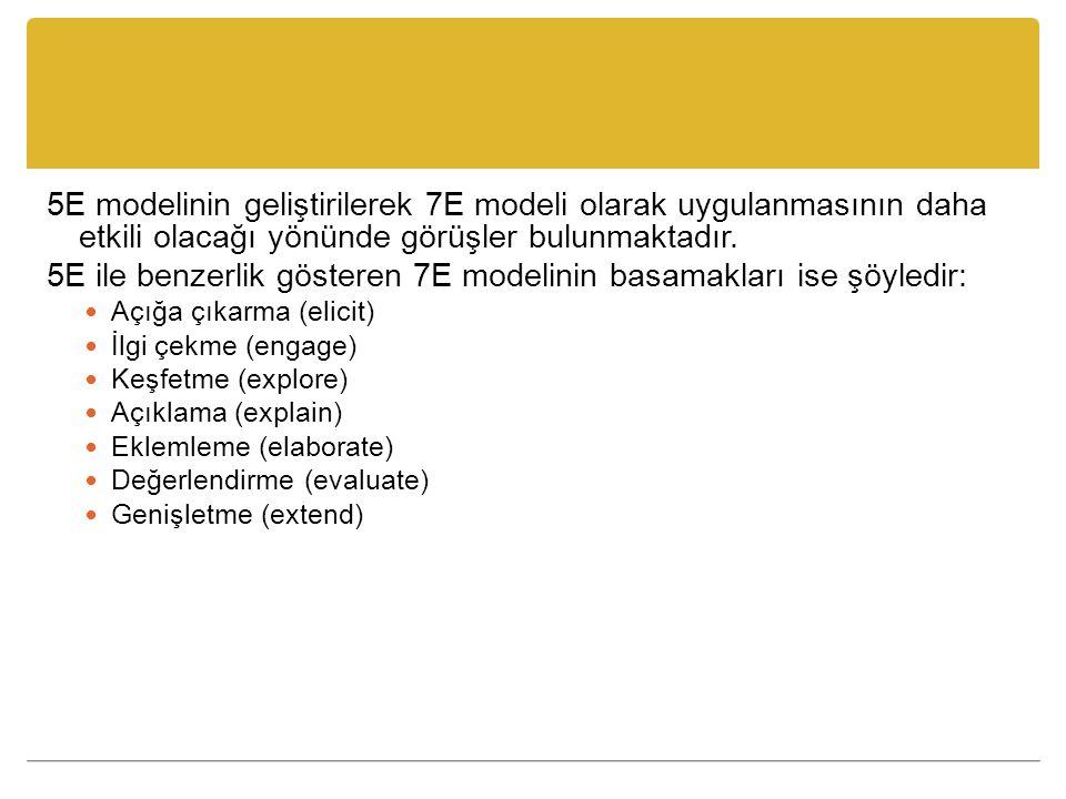 5E ile benzerlik gösteren 7E modelinin basamakları ise şöyledir: