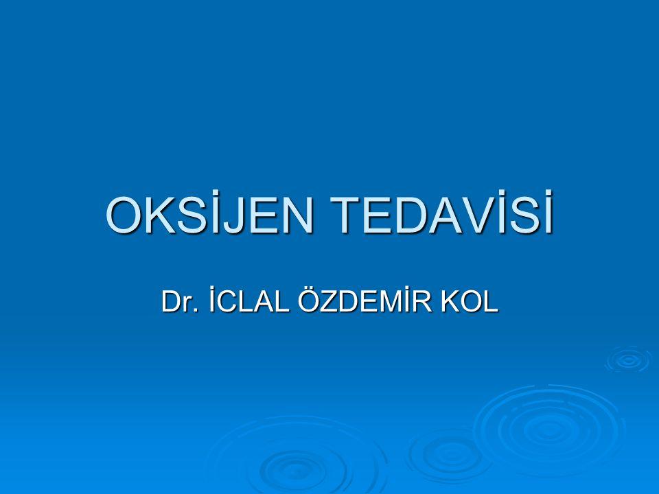 OKSİJEN TEDAVİSİ Dr. İCLAL ÖZDEMİR KOL