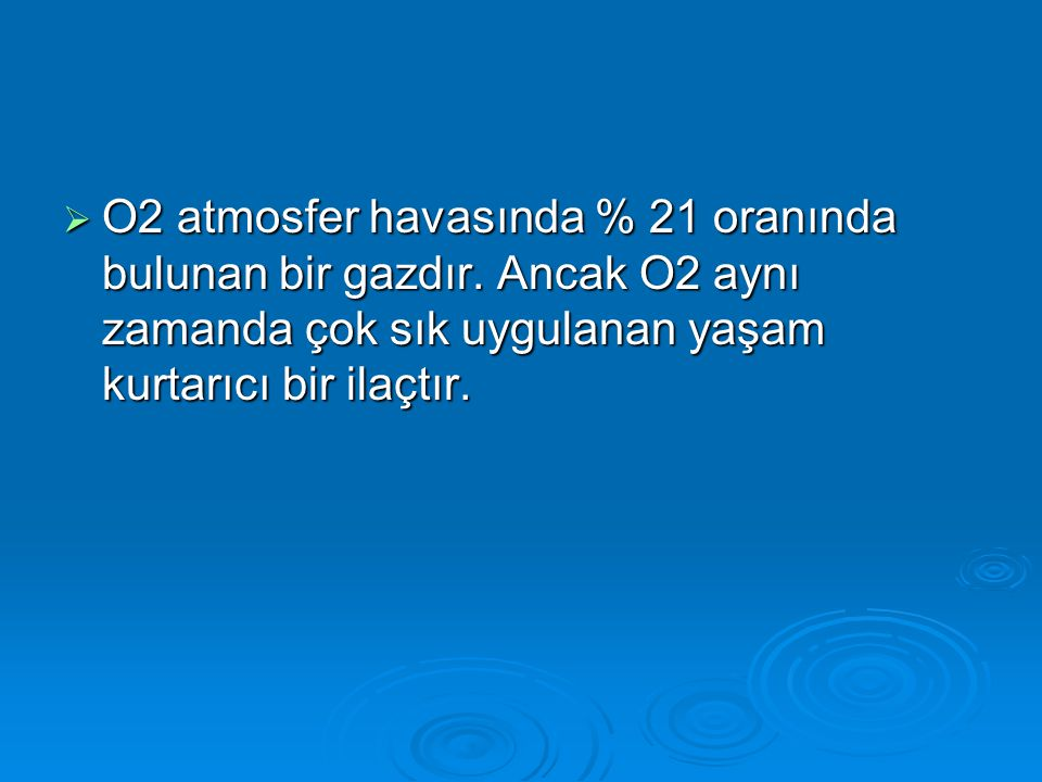 O2 atmosfer havasında % 21 oranında bulunan bir gazdır