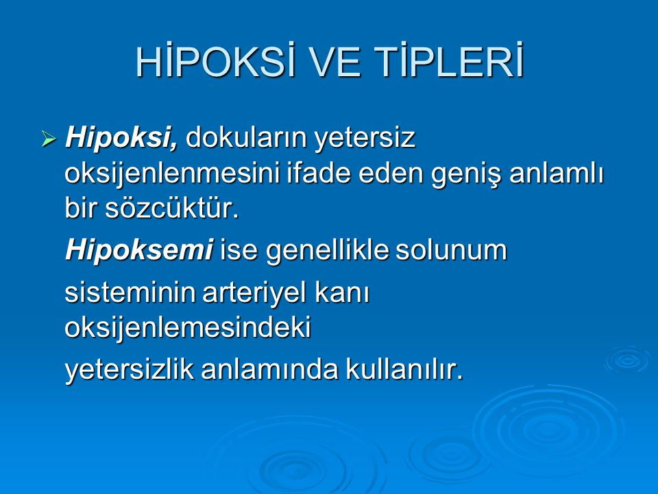 HİPOKSİ VE TİPLERİ Hipoksi, dokuların yetersiz oksijenlenmesini ifade eden geniş anlamlı bir sözcüktür.