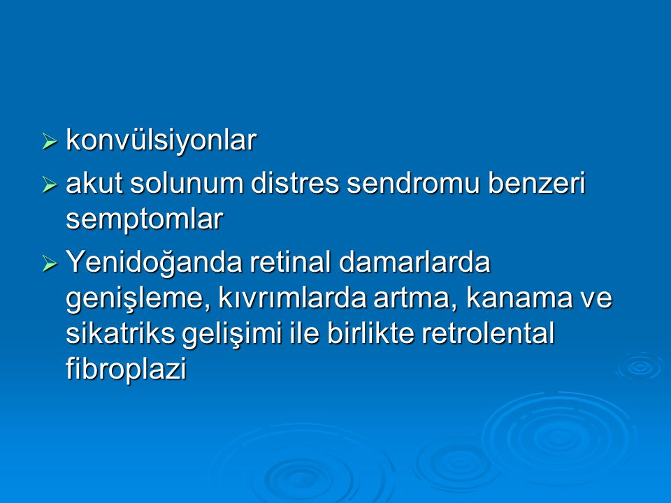 konvülsiyonlar akut solunum distres sendromu benzeri semptomlar.
