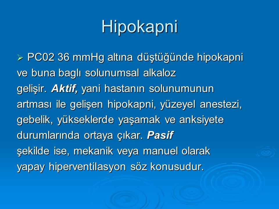 Hipokapni PC02 36 mmHg altına düştüğünde hipokapni