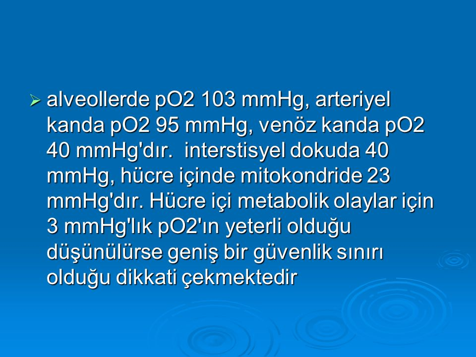 alveollerde pO2 103 mmHg, arteriyel kanda pO2 95 mmHg, venöz kanda pO2 40 mmHg dır.