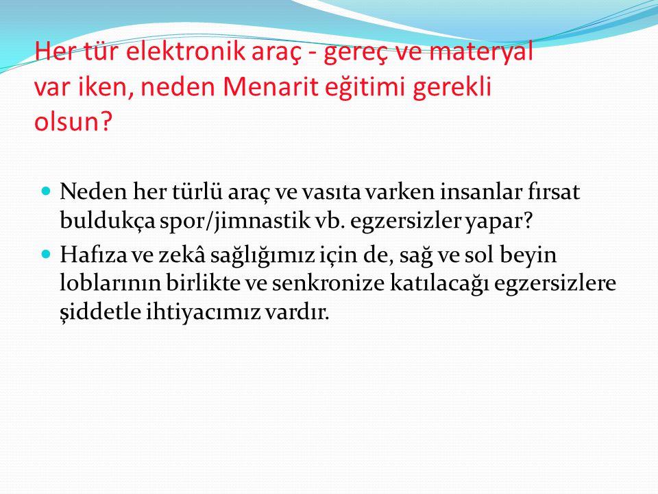 Her tür elektronik araç - gereç ve materyal var iken, neden Menarit eğitimi gerekli olsun