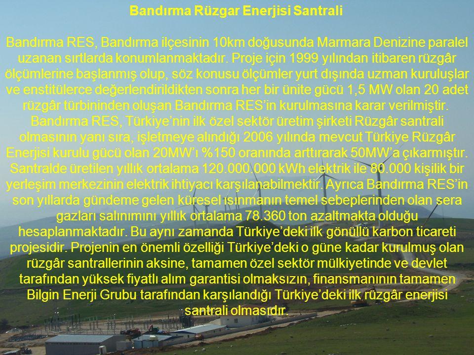 Bandırma Rüzgar Enerjisi Santrali Bandırma RES, Bandırma ilçesinin 10km doğusunda Marmara Denizine paralel uzanan sırtlarda konumlanmaktadır.