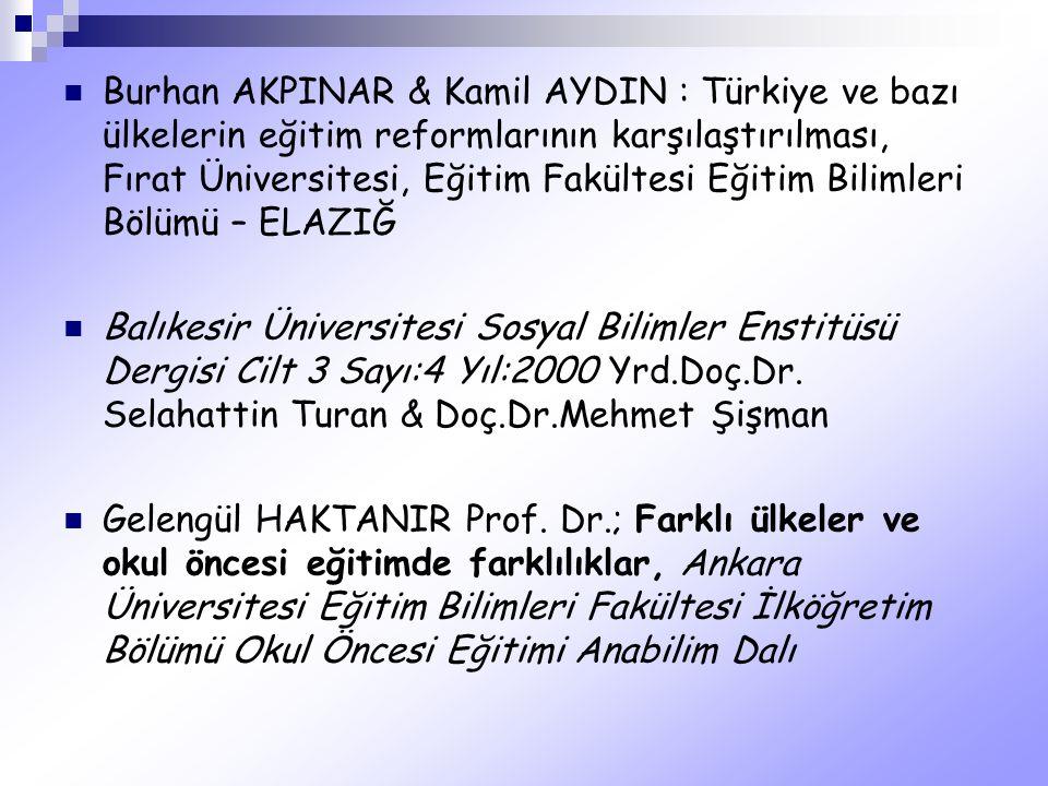 Burhan AKPINAR & Kamil AYDIN : Türkiye ve bazı ülkelerin eğitim reformlarının karşılaştırılması, Fırat Üniversitesi, Eğitim Fakültesi Eğitim Bilimleri Bölümü – ELAZIĞ