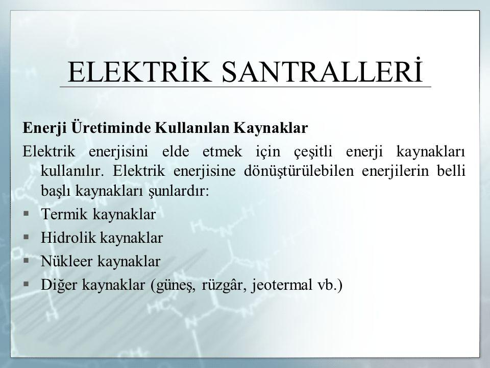 ELEKTRİK SANTRALLERİ Enerji Üretiminde Kullanılan Kaynaklar
